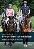 Pferdeführerschein Reiten: Faszination (Aus-)Reiten: Standardwissen für jeden Reiter - das offizielle Lehrbuch
