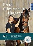Pferdeführerschein Umgang: Das Prüfungswissen der FN für Theorie und Praxis. Neu nach APO/LPO 2020.